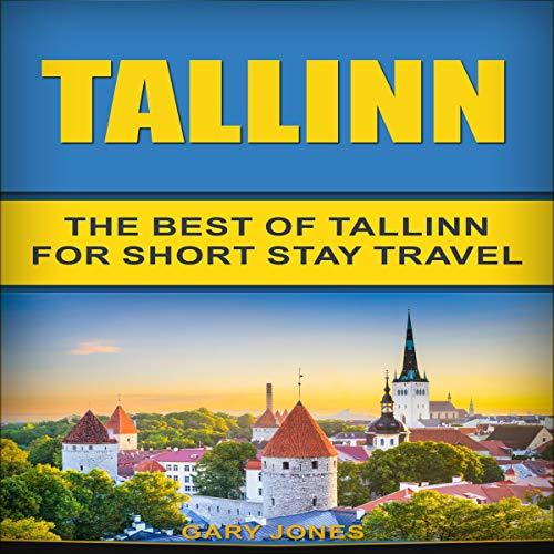 Tallinn: The Best of Tallinn for Short Stay Travel audiobook cover art