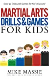 Martial Arts Drills and Games for Kids: Over 50 Exciting Drills and Games for Kids That'll Keep Your...