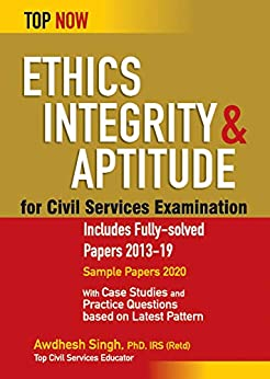 Ethics, Integrity & Aptitude for Civil Services Examination: Includes Fully-solved Papers 2013-19 (Top Now) by [Dr Awdhesh Singh IRS (Retd)]