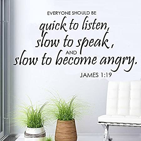 """Amazon.com: Everyone Should be Quick to Listen (Black), Slow to Speak, Slow  to Become Angry, James 1:19, Religious Decal, Bible Quote, Faith Decal, God  Decal, Church Decal, 13""""Wide X 23"""" High (Black) :"""