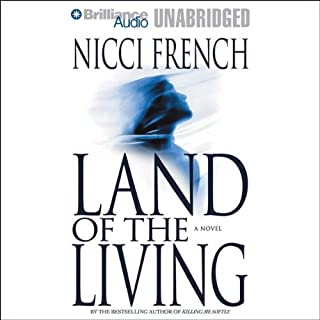Land of the Living                   By:                                                                                                                                 Nicci French                               Narrated by:                                                                                                                                 Anne Flosnik                      Length: 10 hrs and 58 mins     57 ratings     Overall 3.9