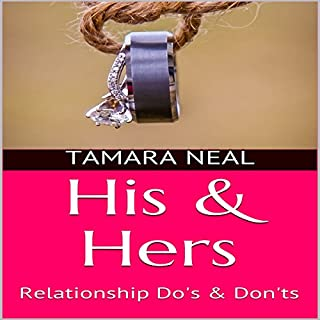 His & Hers: Relationship Do's & Don'ts                   By:                                                                                                                                 Tamara Neal                               Narrated by:                                                                                                                                 Adrienne White                      Length: 2 hrs and 13 mins     1 rating     Overall 5.0