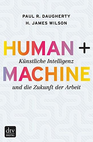 Human + Machine: Künstliche Intelligenz und die Zukunft der Arbeit