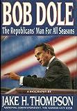 Bob Dole: The Republicans' Man for all Seasons