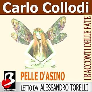 Pelle d'Asino                   Di:                                                                                                                                 Carlo Collodi,                                                                                        Charles Perrault                               Letto da:                                                                                                                                 Alessandro Torelli                      Durata:  35 min     5 recensioni     Totali 4,6