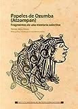 Papeles de Ozumba (Atzompan). (Testimonios)