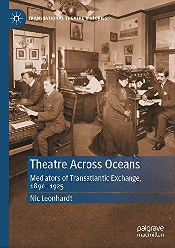 Theatre Across Oceans: Mediators of Transatlantic Exchange, 1890–1925 (Transnational Theatre Histories) (English Edition)
