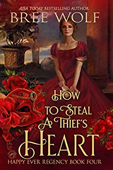 How to Steal a Thief's Heart (Happy Ever Regency Book 4) by [Bree Wolf]