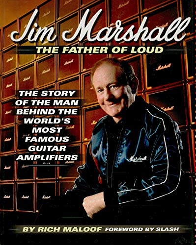 Jim Marshall - The Father of Loud: The Story of the Man Behind the World's Most Famous Guitar Amplifiers (English Edition)