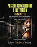 PRISON BodyBuilding & Nutrition: UPNORTH: Upnorth: The New York State Penitentiary Workout Program for Building Jail House Muscle Mass & Strength (Volume 1)
