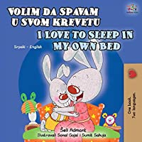 I Love to Sleep in My Own Bed (Serbian English Bilingual Book for Kids): Serbian-Latin alphabet (Serbian English Bilingual Collection- Latin)