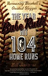 Image: The Year Babe Ruth Hit 104 Home Runs: Recrowning Baseball's Greatest Slugger | Kindle Edition | Print length: 432 pages | by Bill Jenkinson (Author). Publisher: Da Capo Press (March 5, 2009)