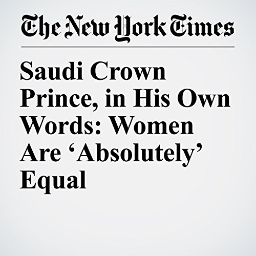 Saudi Crown Prince, in His Own Words: Women Are 'Absolutely' Equal copertina