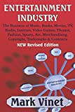 ENTERTAINMENT INDUSTRY: The Business of Music, Books, Movies, TV, Radio, Internet, Video Games, Theater, Fashion, Sports, Art, Merchandising, Copyright, Trademarks & Contracts - NEW Revised Edition
