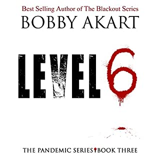 Pandemic: Level 6     The Pandemic Series, Book 3              By:                                                                                                                                 Bobby Akart                               Narrated by:                                                                                                                                 John David Farrell,                                                                                        Kris Adams                      Length: 7 hrs and 52 mins     237 ratings     Overall 4.6
