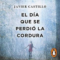 El Día Que Se Perdió El Amor The Day That Love Was Lost By Javier Castillo Audiobook Audible Com