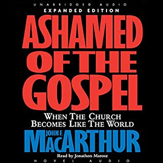 Ashamed of the Gospel     When the Church Becomes Like the World              By:                                                                                                                                 John MacArthur                               Narrated by:                                                                                                                                 Jonathan Marosz                      Length: 8 hrs and 43 mins     3 ratings     Overall 4.7