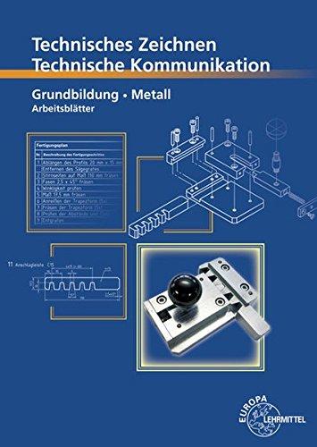 Technisches Zeichnen Technische Kommunikation Metall Grundbildung: Arbeitsblätter