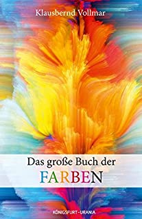 Das große Buch der Farben (Farbenlehre, Farben Bedeutung, F