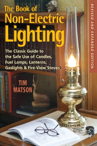 The Book of Non-electric Lighting: The Classic Guide to the Safe Use of Candles, Fuel Lamps, Lanterns, Gaslights & Fire-View Stoves: The Classic Guide ... Lanterns, Gaslights, & Fire-View Stoves