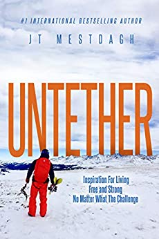 Untether: Inspiration for Living Free and Strong No Matter What the Challenge by [JT Mestdagh]