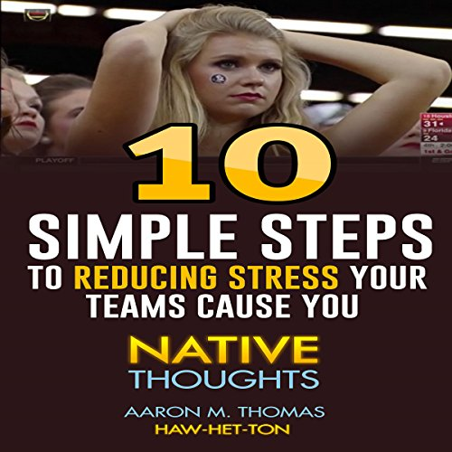 10 Simple Steps to Reducing Stress Your Teams Cause You: Native Thoughts audiobook cover art