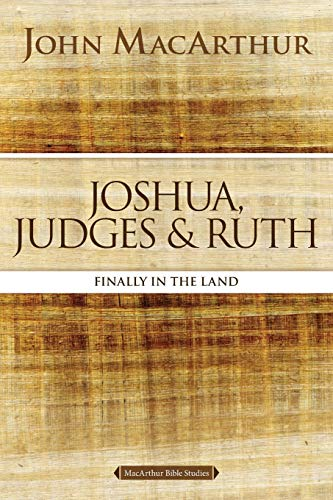 Joshua, Judges, and Ruth: Finally in the Land (MacArthur Bible Studies)