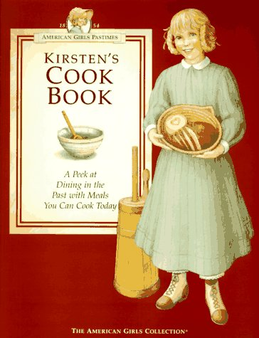 Kirsten's Cookbook: A Peek at Dining in the Past With Meals You Can Cook...