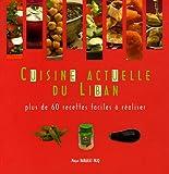 Cuisine Actuelle du Liban - Plus de 60 recettes faciles à réaliser