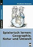 Spielerisch lernen: Geographie, Natur ...: 5. und 6. Klasse - Friedhelm Heitmann