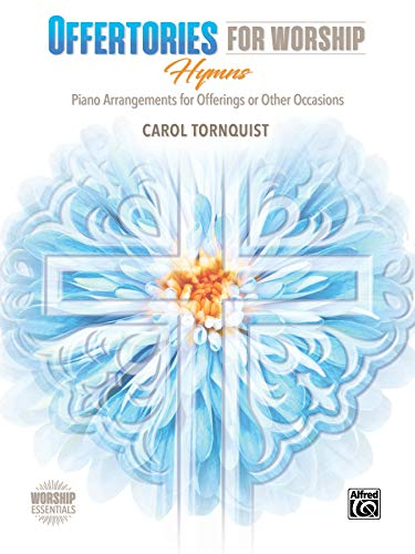 Offertories for Worship -- Hymns: Piano Arrangements for Offerings or Other Occasions (Worship Essentials)