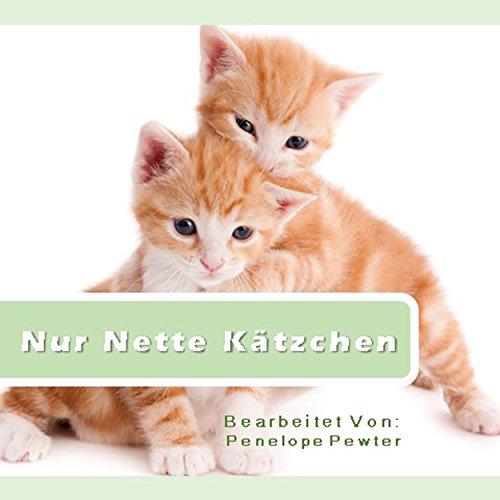 Nur Nette Kätzchen: Fotos und Zitate über Katzen für Katzenliebhaber