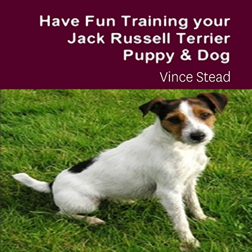 Have Fun Training Your Jack Russell Terrier Puppy & Dog                   By:                                                                                                                                 Vince Stead                               Narrated by:                                                                                                                                 Erica L. Risberg                      Length: 2 hrs     Not rated yet     Overall 0.0