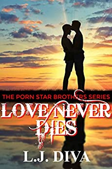 Love Never Dies (The Porn Star Brothers Family Saga Book 8) by [L.J. Diva]