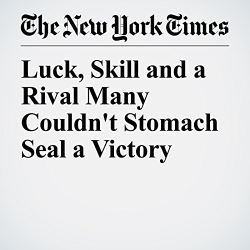 Luck, Skill and a Rival Many Couldn't Stomach Seal a Victory copertina