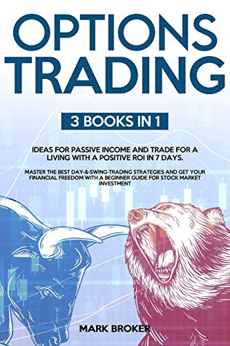 OPTIONS TRADING: 3 BOOKS in 1: Ideas for passive income and trade for a living with positive ROI in 7 days. Master the best day and swing trading ... a beginner guide for stock market investment