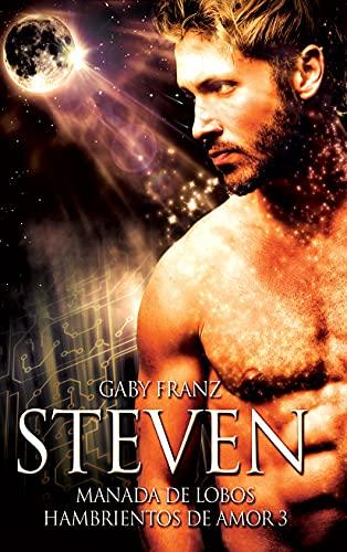 Steven (Manada de Lobos Hambrientos de Amor nº 3) de Gaby Franz