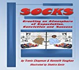 Socks: Creating An Atmosphere of Expectation, Conviction and Success (Dress for Success to Change School Culture Book 1) (English Edition)