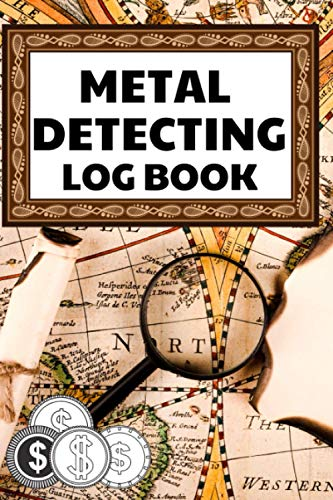 Metal Detecting Log Book: Record and Keep Track of Your Finds  ...