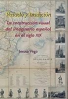 Pasado y tradición : la construcción visual del imaginario español en el siglo XIX