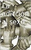 La adicción al sexo (Adicciones del Nuevo Milenio nº 1)
