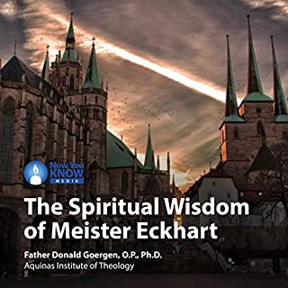 The Spiritual Wisdom of Meister Eckhart                   By:                                                                                                                                 Fr. Donald Goergen OP PhD                               Narrated by:                                                                                                                                 Fr. Donald Goergen OP PhD                      Length: 2 hrs and 30 mins     12 ratings     Overall 4.3