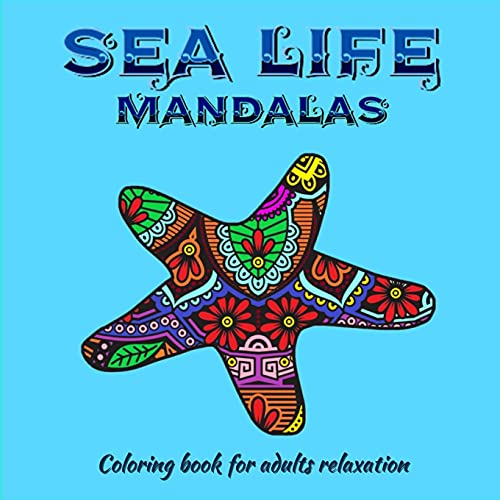 Sea Life Mandalas Coloring Book for Adults: Amazing Mandala ready-to-color pages for Meditation and Mindfulness I Adult and Teenagers Coloring Book ... Ι Ready to remove pages for framing