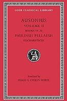 Ausonius, Volume II: Books 18-20. Paulinus Pellaeus: Eucharisticus (Loeb Classical Library)