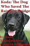 Koda: The Dog Who Saved The Rainbow Bridge (English Edition)
