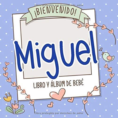¡Bienvenido Miguel! Libro y álbum de bebé: Libro de bebé y álbum para bebés personalizado, regalo para el embarazo y el nacimiento, nombre del bebé en la portada