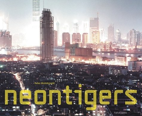 Peter Bialobrzeski: neontigers. Photographs of Asian Megacities