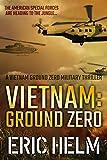 Vietnam: Ground Zero: The American Special Forces are heading to the jungle... (Vietnam Ground Zero Military Thrillers Book 1)