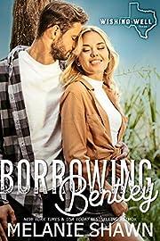 Borrowing Bentley (Wishing Well, Texas Book 9)