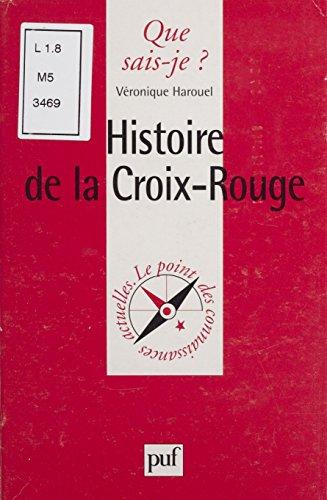 Histoire de la Croix-Rouge (Que sais-je ? t. 831) (French Edition)